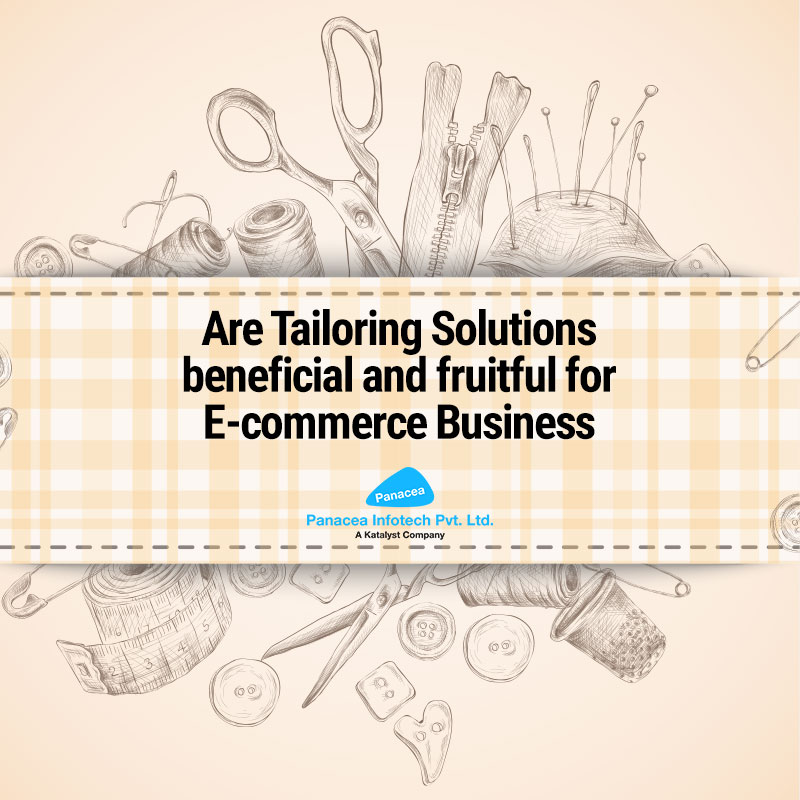 Are Tailoring Solutions beneficial and fruitful for E-commerce Business