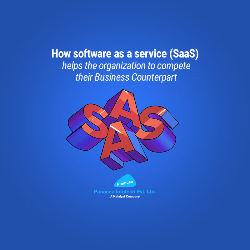 How software as a service (SaaS) helps the organization to compete their Business Counterpart