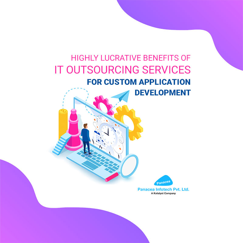Highly Lucrative Benefits of IT Outsourcing Services for Custom Application Development
