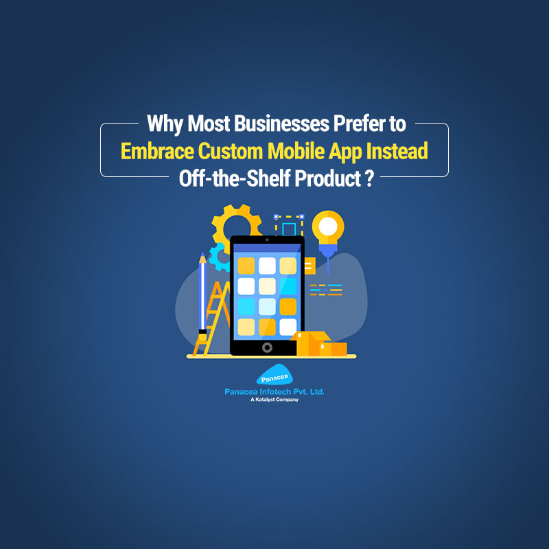 Why-Most-Businesses-Prefer-to-Embrace-Custom-Mobile-App-Instead-Off-the-Shelf-Product