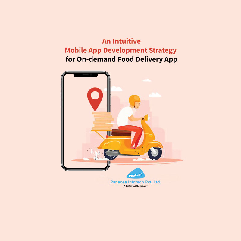 An Intuitive Mobile App Development Strategy for On-demand Food Delivery App