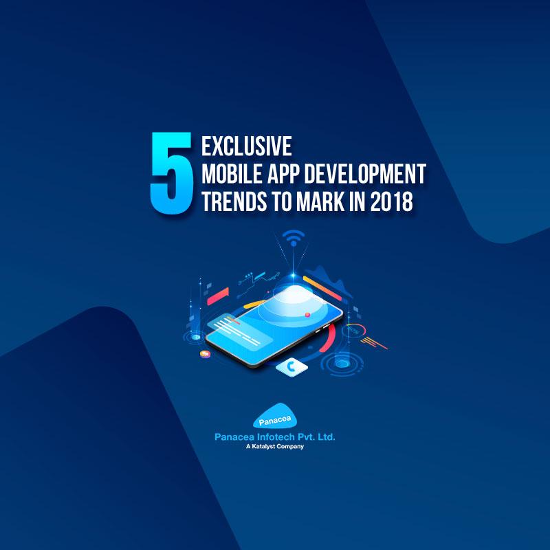 5 Exclusive Mobile App Development Trends to Mark in 2018