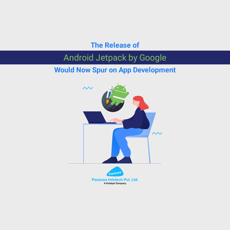 The Release of Android Jetpack by Google Would Now Spur on App Development