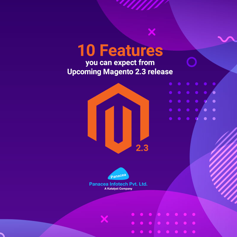 10 Features you can expect from Upcoming Magento 2.3 release.