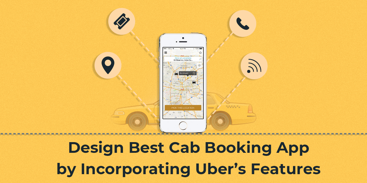 Design best cab booking app by incorporating uber's features