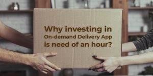 Why investing in On-demand Delivery App is need of an hour