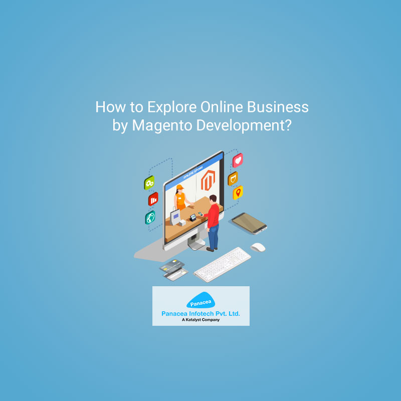 How to Explore Online Business by Magento Development?