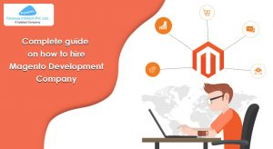 Complete guide on how to hire Magento Development Company