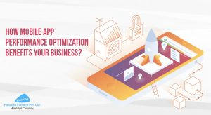 How Mobile App Performance Optimization Benefits Your Business?